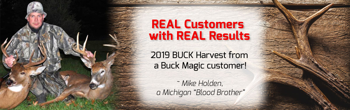 Real Customer with Real Results. 2020 Double Buck Harvest from Mike Holden, a Buck Magic customer from Michigan.